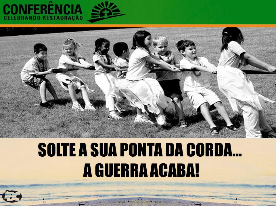 SOLTE A SUA PONTA DA CORDA… A GUERRA ACABA!