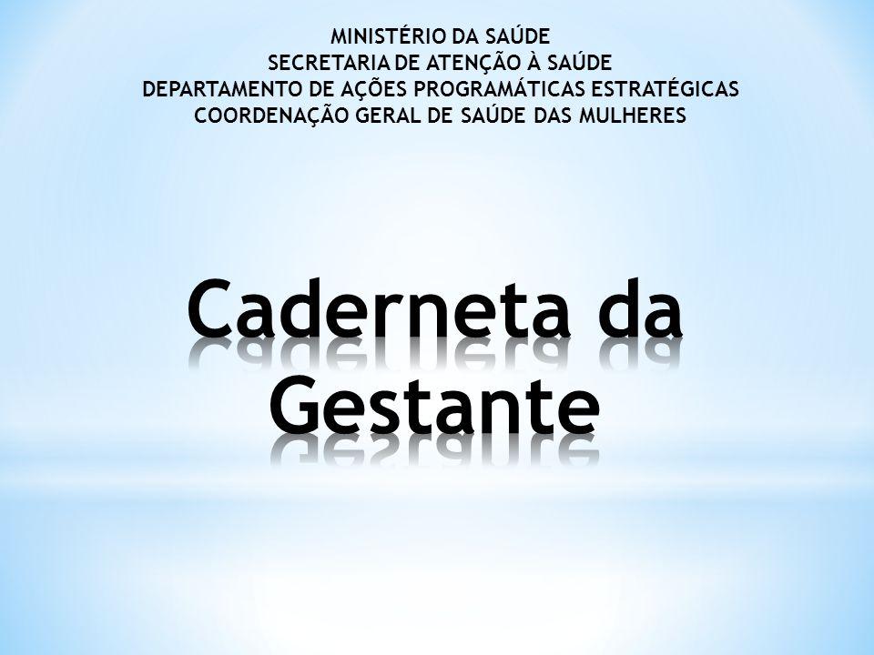 MINISTÉRIO DA SAÚDE SECRETARIA DE ATENÇÃO À SAÚDE DEPARTAMENTO DE AÇÕES PROGRAMÁTICAS ESTRATÉGICAS COORDENAÇÃO GERAL DE SAÚDE DAS MULHERES