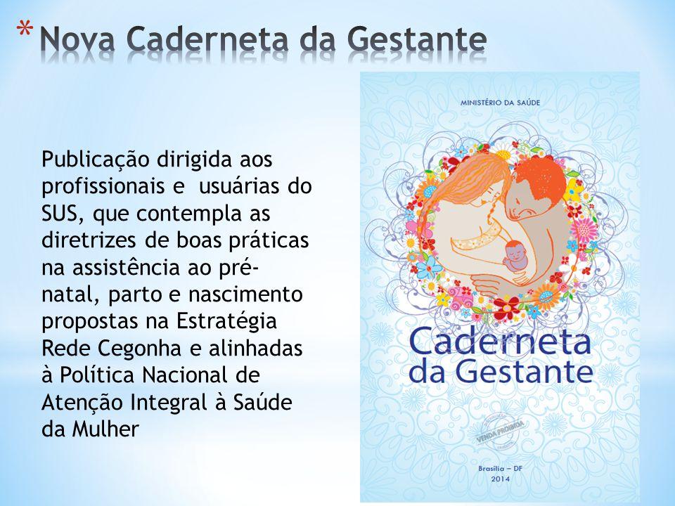 Publicação dirigida aos profissionais e usuárias do SUS, que contempla as diretrizes de boas práticas na assistência ao pré- natal, parto e nascimento