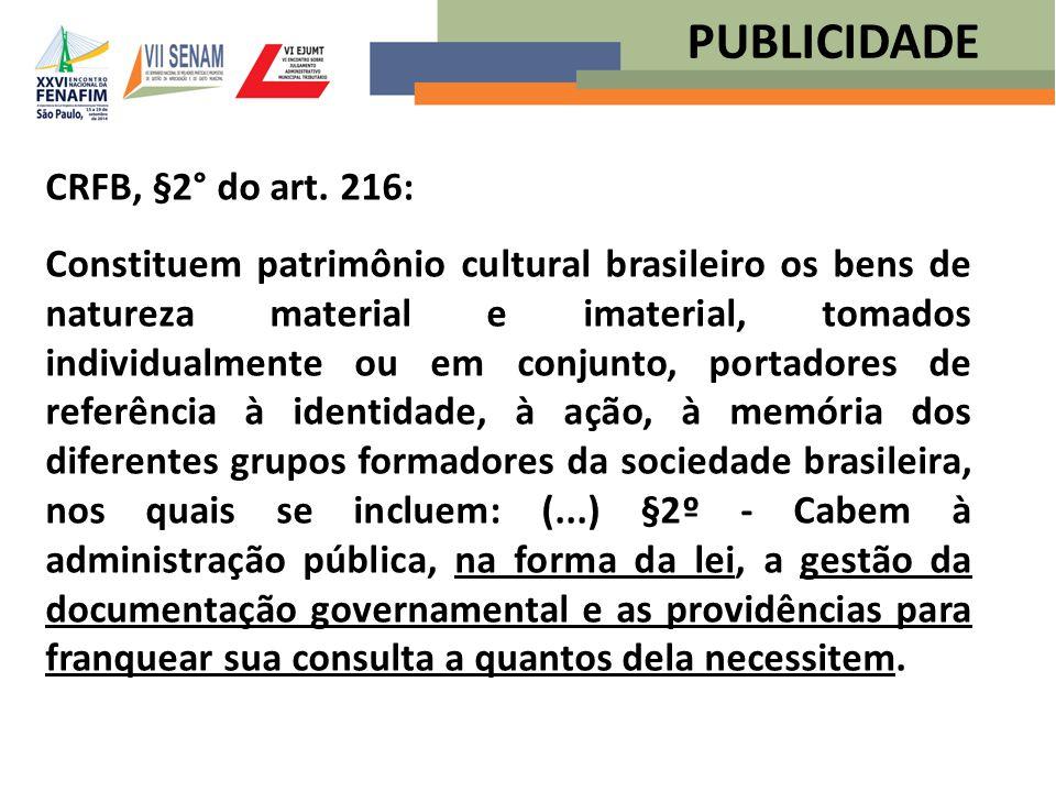 CRFB, §2° do art. 216: Constituem patrimônio cultural brasileiro os bens de natureza material e imaterial, tomados individualmente ou em conjunto, por