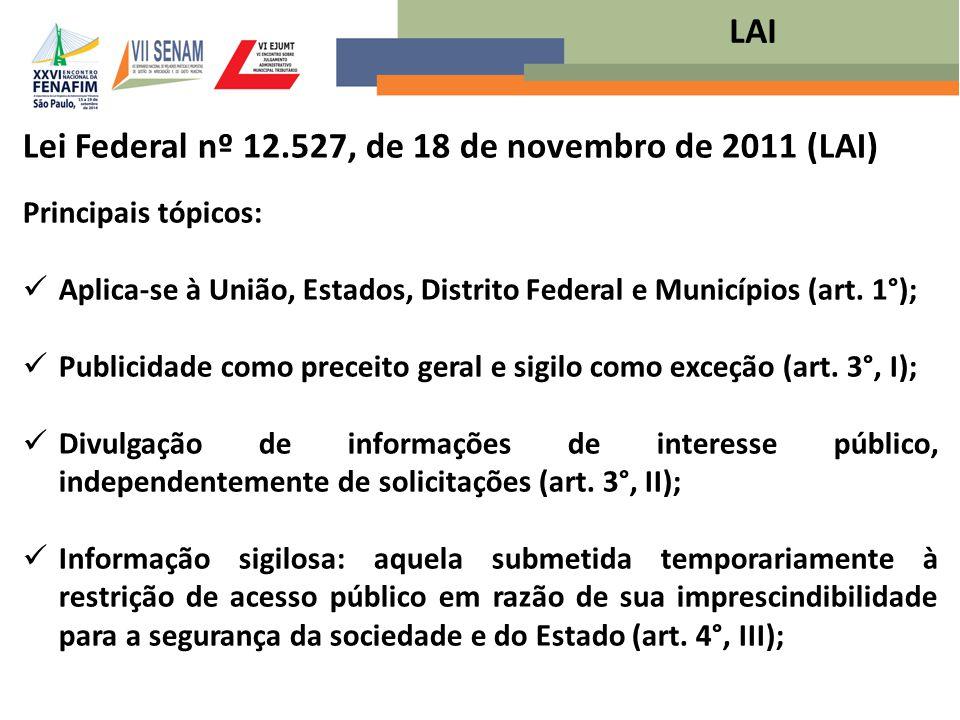 Lei Federal nº 12.527, de 18 de novembro de 2011 (LAI) Principais tópicos: Aplica-se à União, Estados, Distrito Federal e Municípios (art. 1°); Public