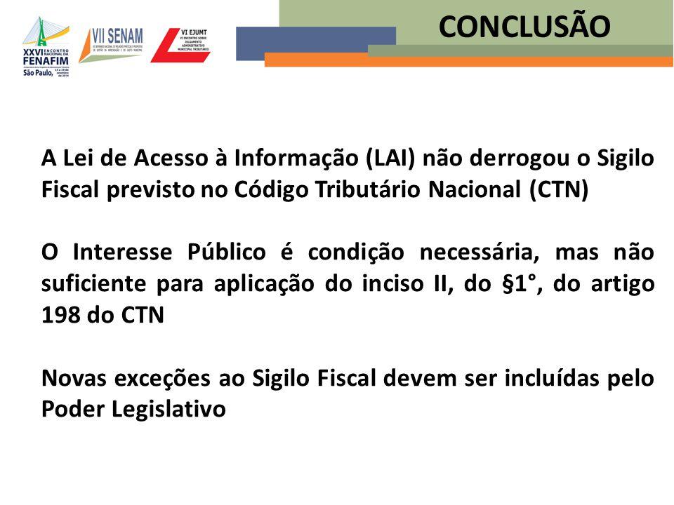 A Lei de Acesso à Informação (LAI) não derrogou o Sigilo Fiscal previsto no Código Tributário Nacional (CTN) O Interesse Público é condição necessária
