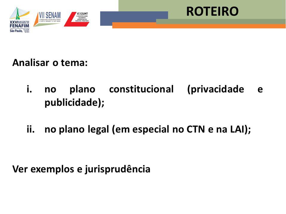 Analisar o tema: i.no plano constitucional (privacidade e publicidade); ii.no plano legal (em especial no CTN e na LAI); Ver exemplos e jurisprudência