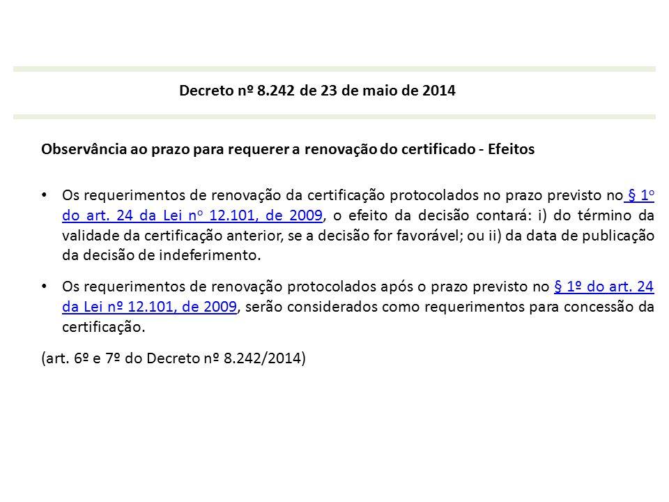Decreto nº 8.242 de 23 de maio de 2014 Observância ao prazo para requerer a renovação do certificado - Efeitos Os requerimentos de renovação da certif