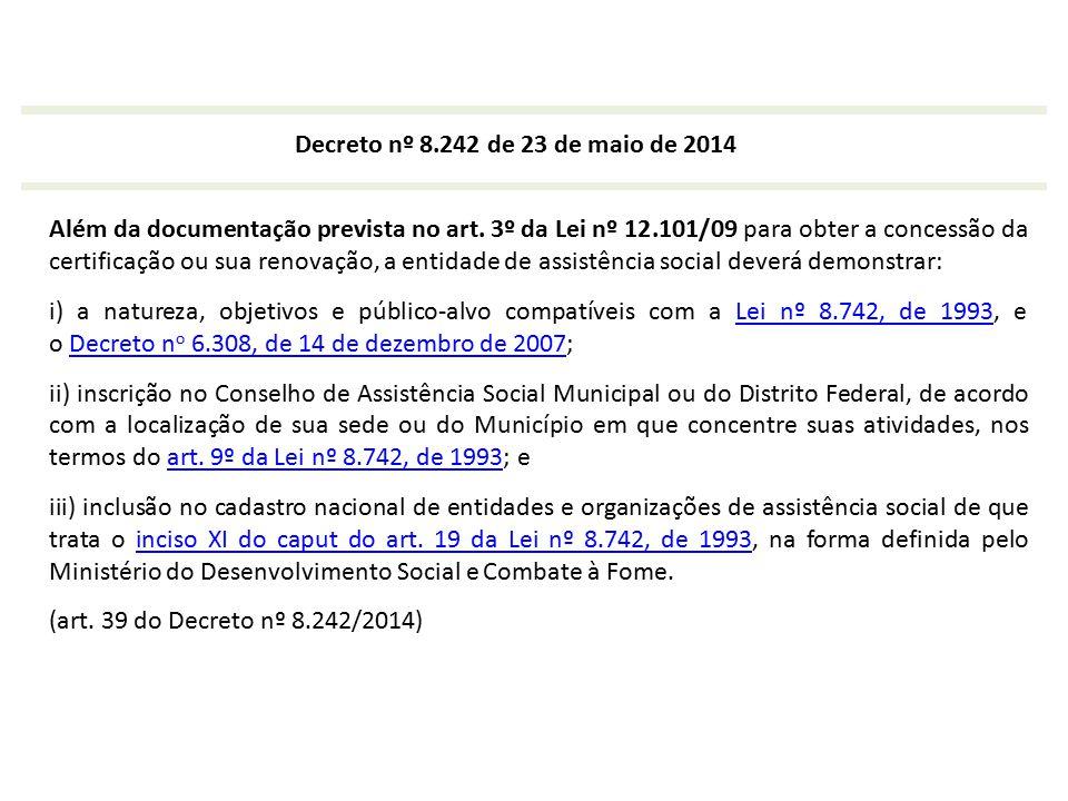 Decreto nº 8.242 de 23 de maio de 2014 Além da documentação prevista no art. 3º da Lei nº 12.101/09 para obter a concessão da certificação ou sua reno