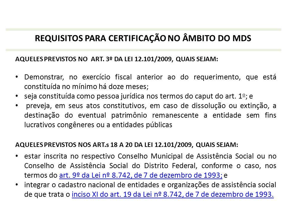 REQUISITOS PARA CERTIFICAÇÃO NO ÂMBITO DO MDS AQUELES PREVISTOS NO ART. 3º DA LEI 12.101/2009, QUAIS SEJAM: Demonstrar, no exercício fiscal anterior a