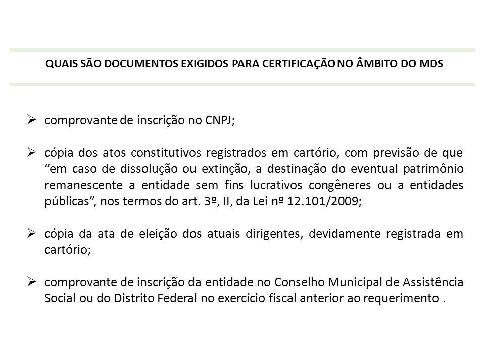 QUAIS SÃO DOCUMENTOS EXIGIDOS PARA CERTIFICAÇÃO NO ÂMBITO DO MDS  comprovante de inscrição no CNPJ;  cópia dos atos constitutivos registrados em car