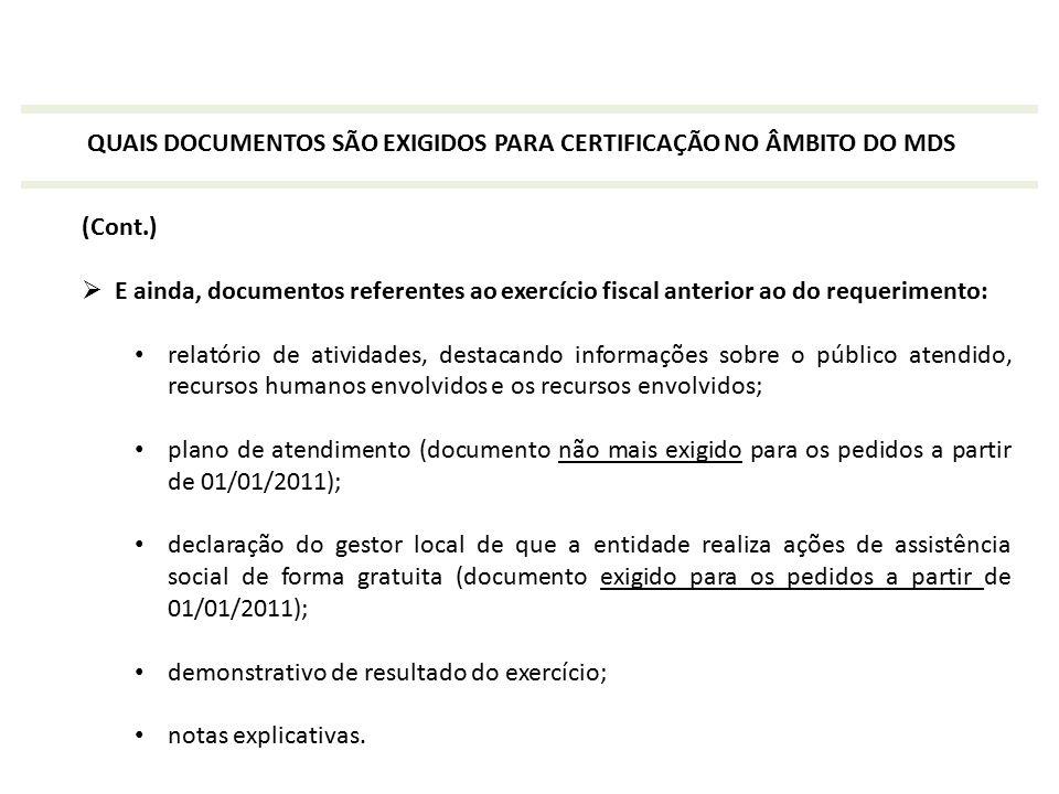 QUAIS DOCUMENTOS SÃO EXIGIDOS PARA CERTIFICAÇÃO NO ÂMBITO DO MDS (Cont.)  E ainda, documentos referentes ao exercício fiscal anterior ao do requerime