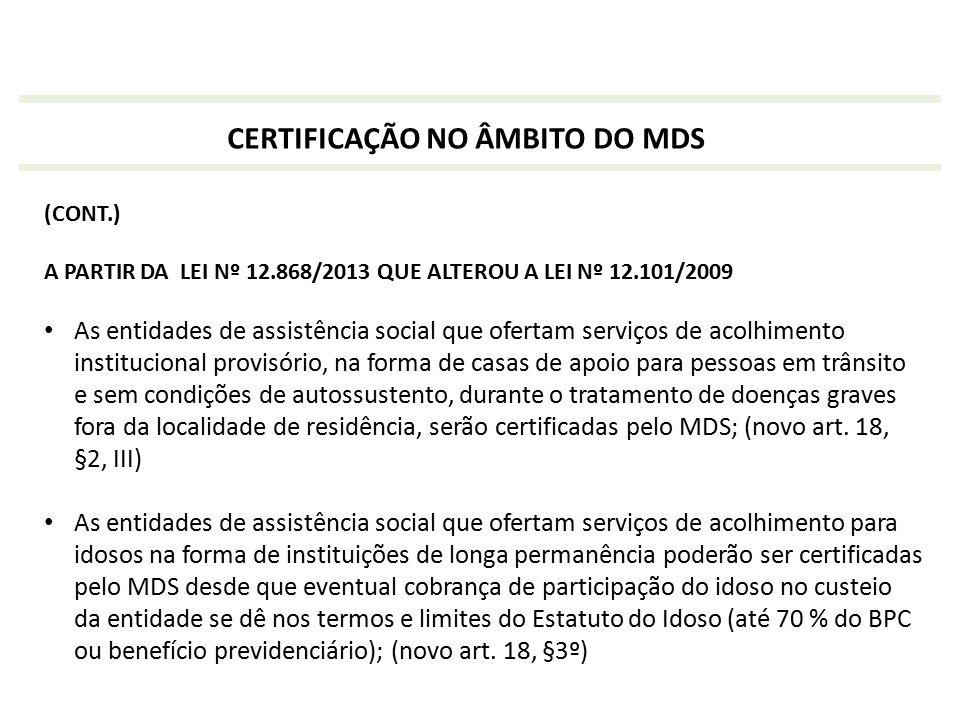 (CONT.) A PARTIR DA LEI Nº 12.868/2013 QUE ALTEROU A LEI Nº 12.101/2009 As entidades de assistência social que ofertam serviços de acolhimento institu