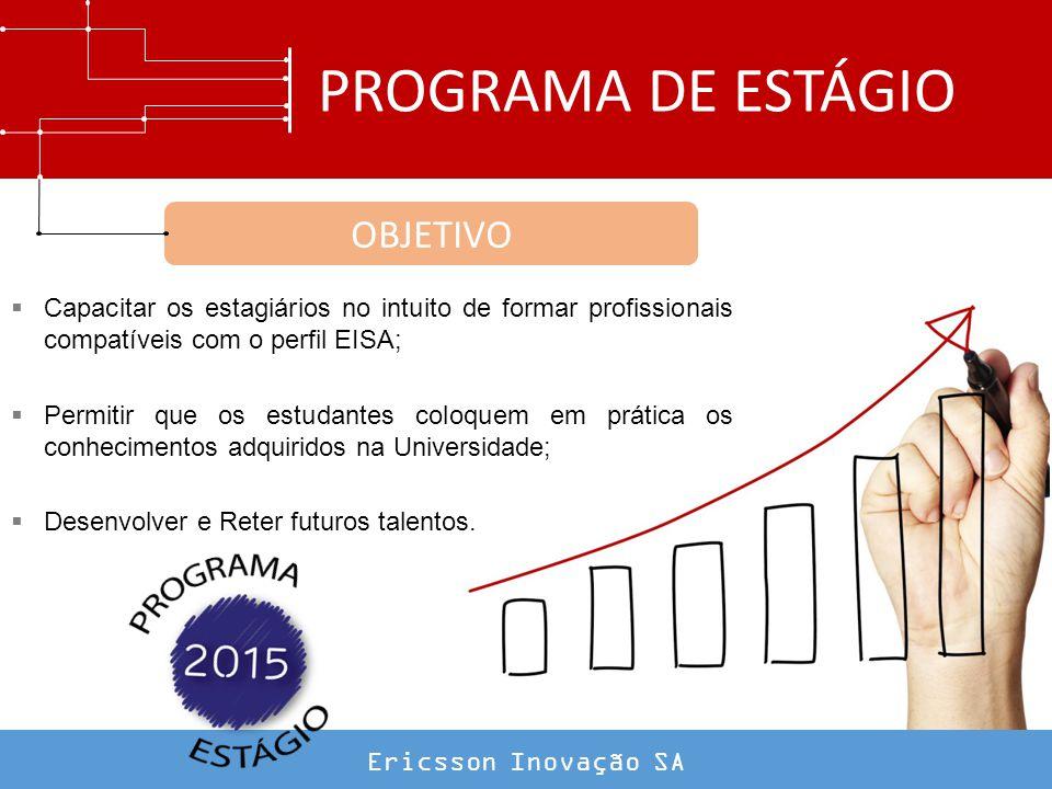 ERICSSON INOVAÇÃO SA A duração do Programa será de 2 anos, composto por 08 Estagiários distribuidos em 4 Equipes (SP e BA).