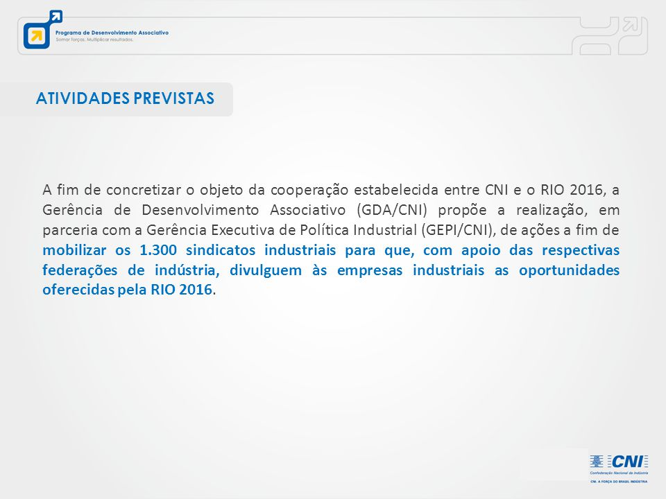 ATIVIDADES PREVISTAS A fim de concretizar o objeto da cooperação estabelecida entre CNI e o RIO 2016, a Gerência de Desenvolvimento Associativo (GDA/C