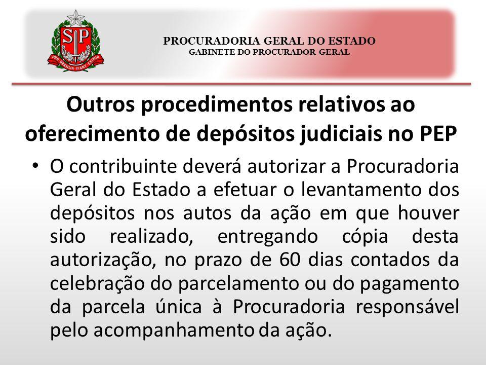 PROCURADORIA GERAL DO ESTADO GABINETE DO PROCURADOR GERAL Outros procedimentos relativos ao oferecimento de depósitos judiciais no PEP O contribuinte