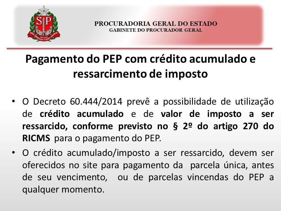 PROCURADORIA GERAL DO ESTADO GABINETE DO PROCURADOR GERAL Pagamento do PEP com crédito acumulado e ressarcimento de imposto O Decreto 60.444/2014 prev