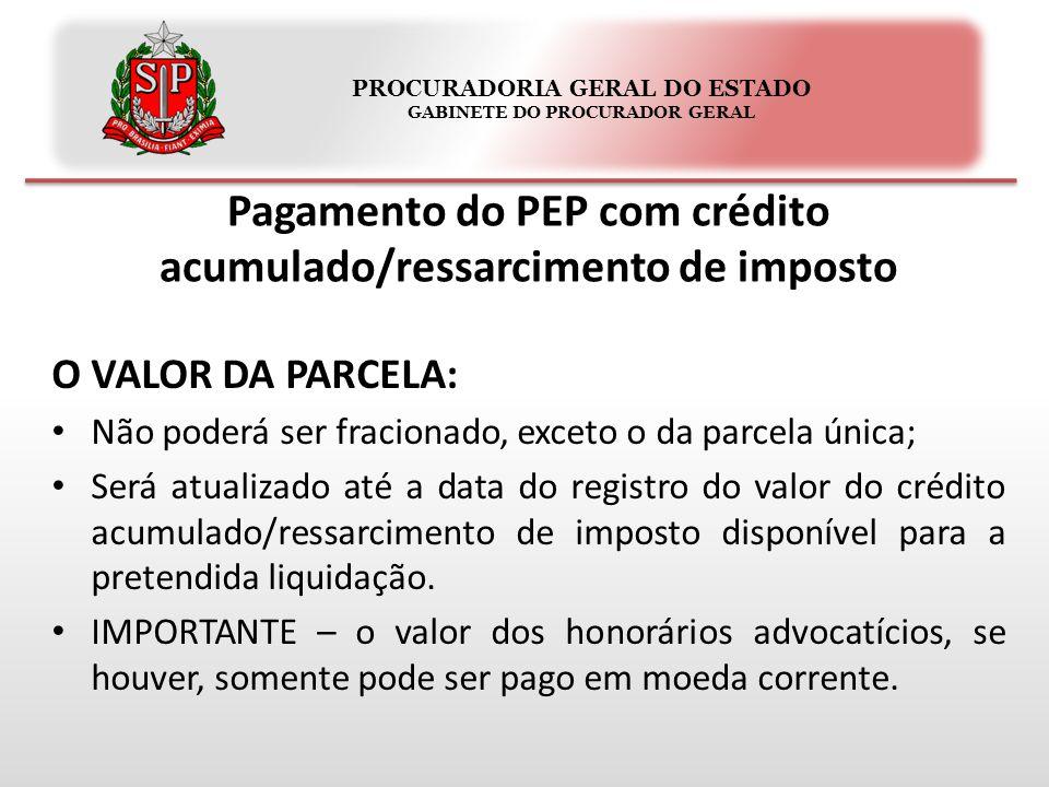 PROCURADORIA GERAL DO ESTADO GABINETE DO PROCURADOR GERAL Pagamento do PEP com crédito acumulado/ressarcimento de imposto O VALOR DA PARCELA: Não pode