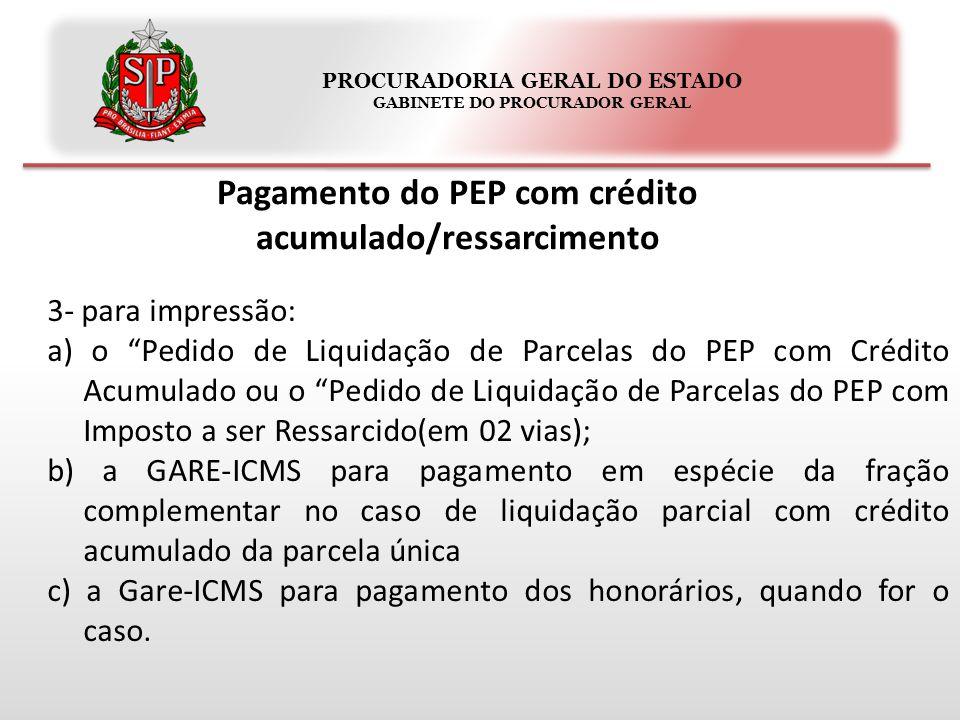 """PROCURADORIA GERAL DO ESTADO GABINETE DO PROCURADOR GERAL Pagamento do PEP com crédito acumulado/ressarcimento 3- para impressão: a) o """"Pedido de Liqu"""