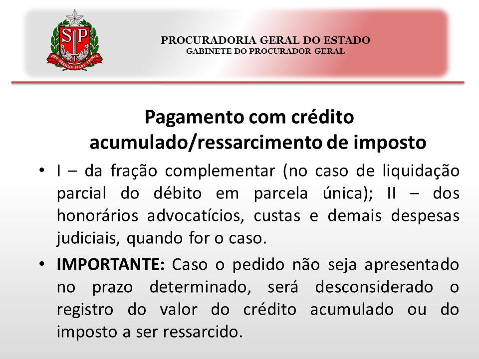 PROCURADORIA GERAL DO ESTADO GABINETE DO PROCURADOR GERAL Pagamento com crédito acumulado/ressarcimento de imposto I – da fração complementar (no caso