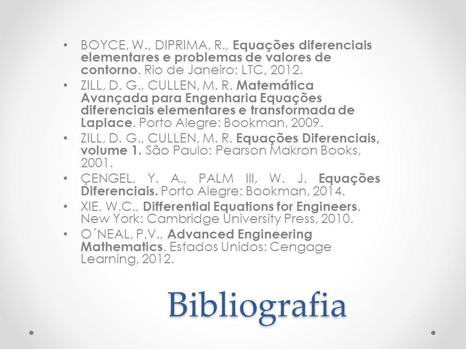 Bibliografia BOYCE, W., DIPRIMA, R., Equações diferenciais elementares e problemas de valores de contorno. Rio de Janeiro: LTC, 2012. ZILL, D. G., CUL