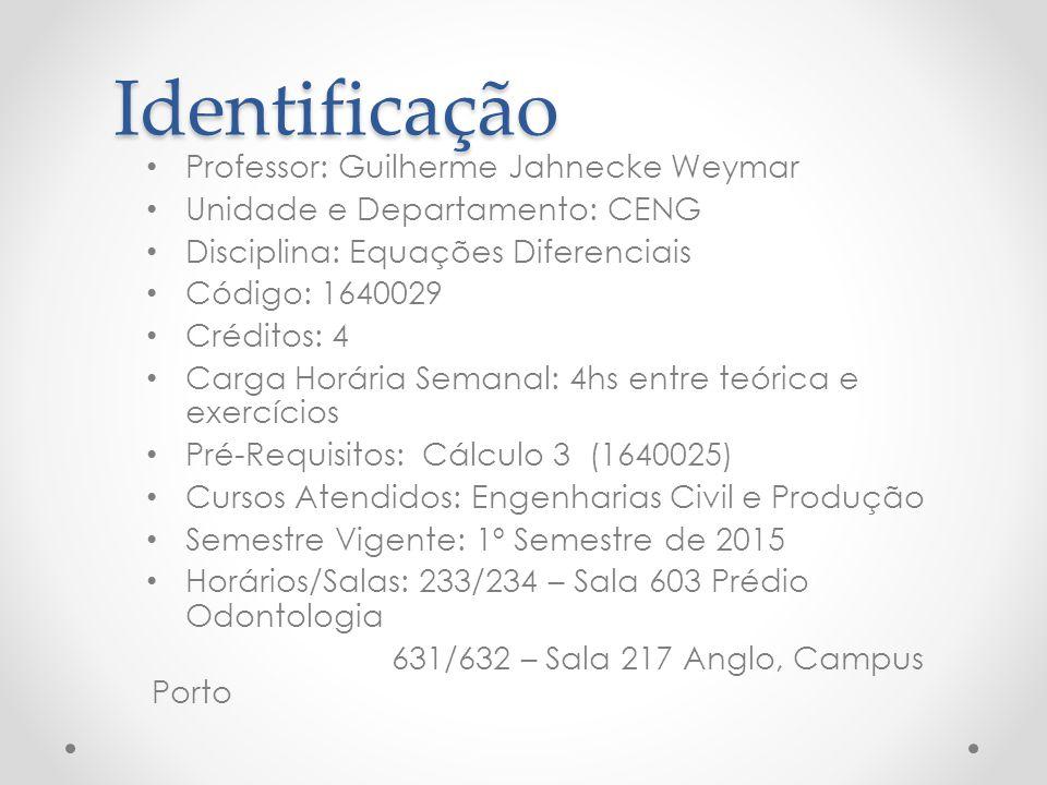 Identificação Professor: Guilherme Jahnecke Weymar Unidade e Departamento: CENG Disciplina: Equações Diferenciais Código: 1640029 Créditos: 4 Carga Ho