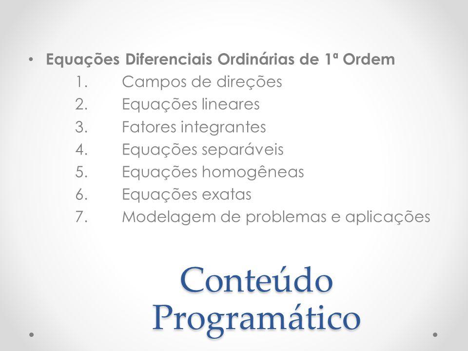 Conteúdo Programático Equações Diferenciais Ordinárias de 1ª Ordem 1.Campos de direções 2.Equações lineares 3.Fatores integrantes 4.Equações separávei