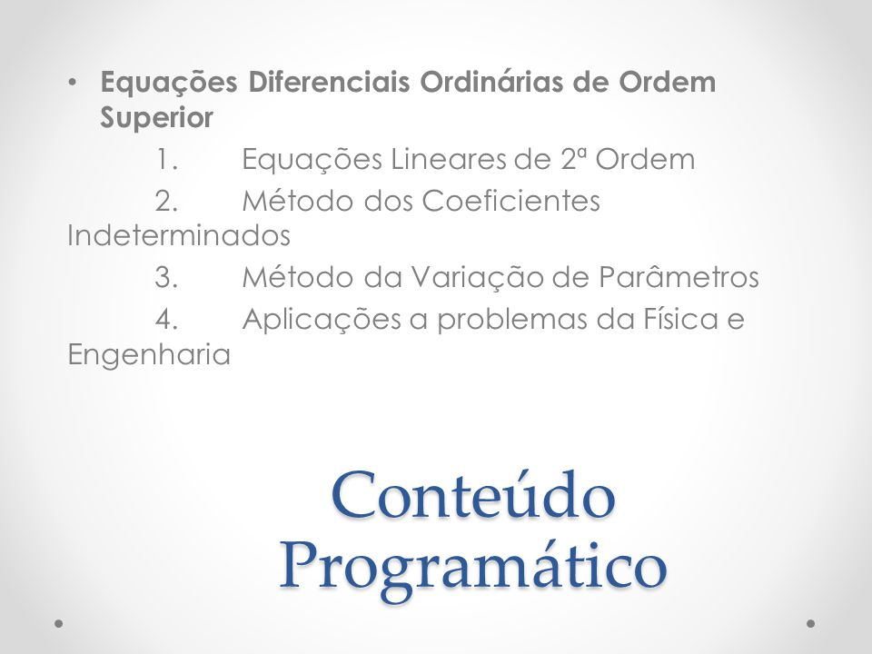 Conteúdo Programático Sistemas de Equações Diferenciais Ordinárias de 1ª Ordem 1.Álgebra linear relacionada 2.Sistemas lineares homogêneos com coeficientes constantes 3.Exponencial de matriz