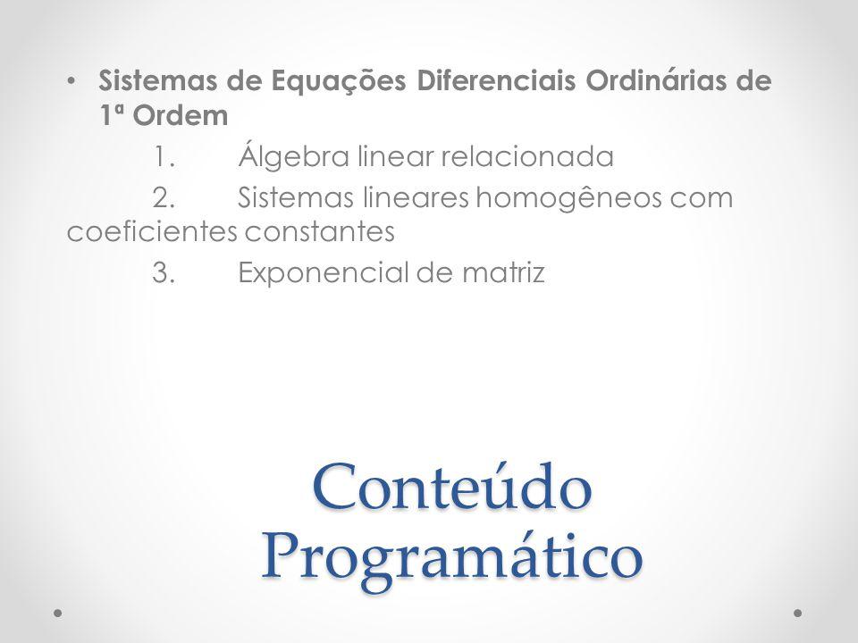Conteúdo Programático Sistemas de Equações Diferenciais Ordinárias de 1ª Ordem 1.Álgebra linear relacionada 2.Sistemas lineares homogêneos com coefici