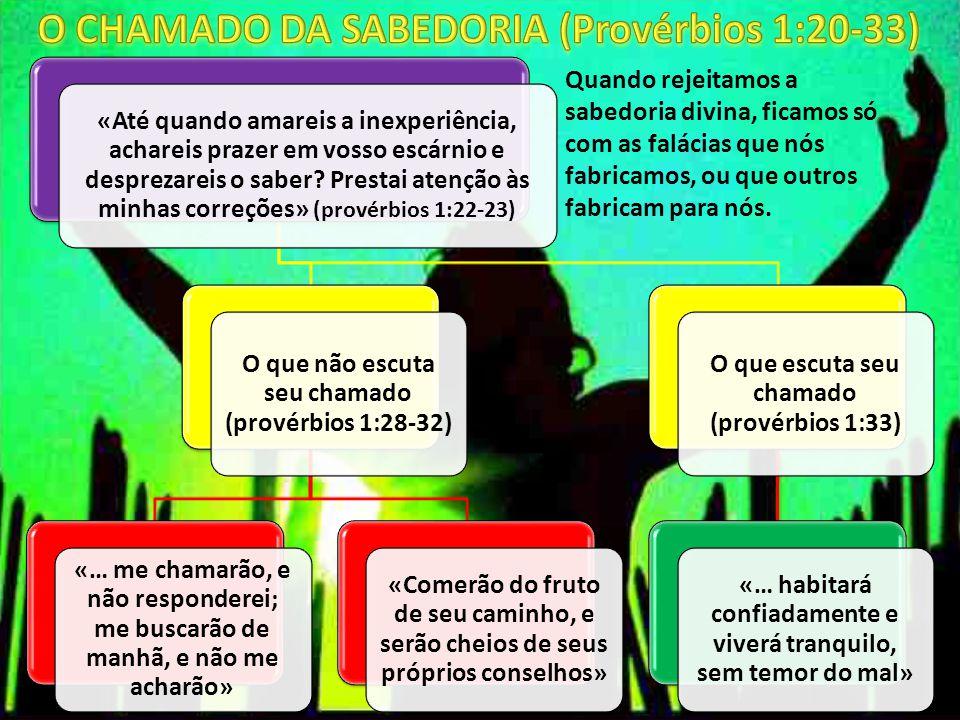 «Até quando amareis a inexperiência, achareis prazer em vosso escárnio e desprezareis o saber? Prestai atenção às minhas correções» (provérbios 1:22-2