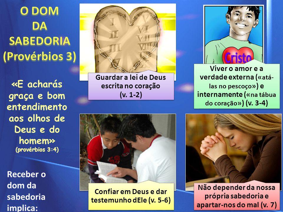 Guardar a lei de Deus escrita no coração (v. 1-2) Viver o amor e a verdade externa (« atá- las no pescoço ») e internamente (« na tábua do coração »)