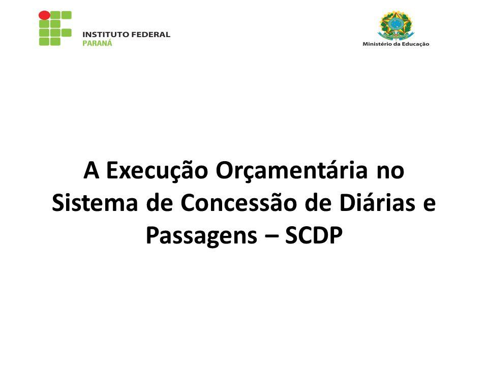 A Execução Orçamentária no Sistema de Concessão de Diárias e Passagens – SCDP