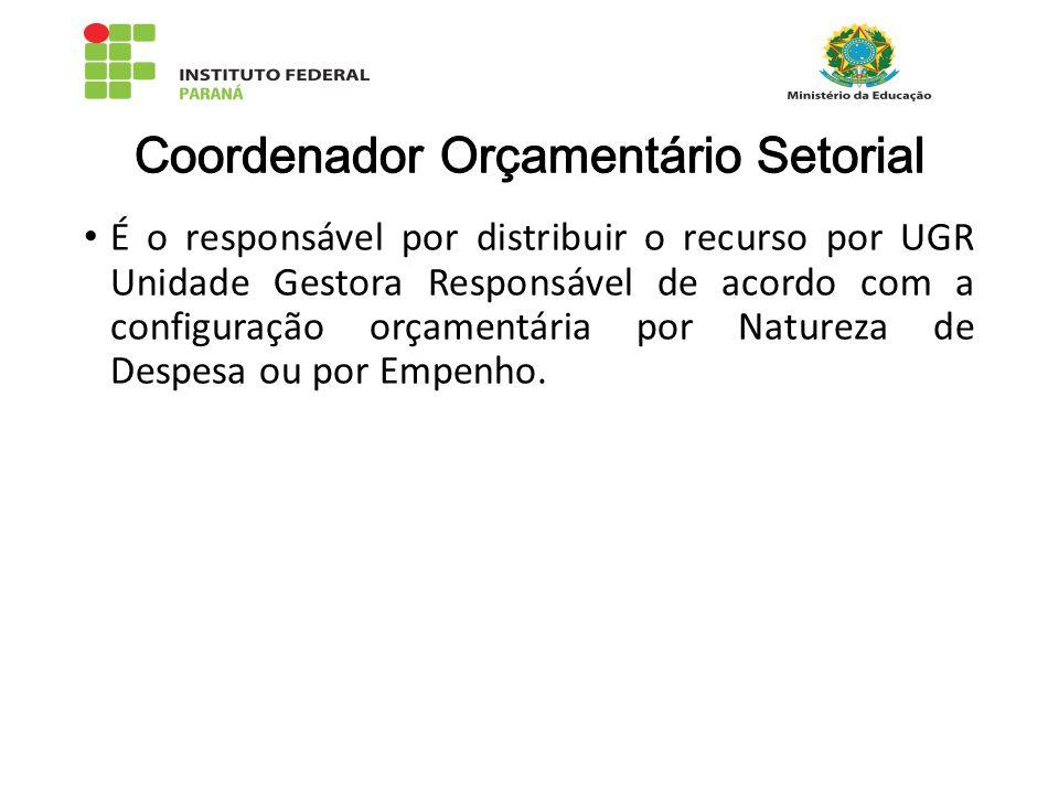 É o responsável por distribuir o recurso por UGR Unidade Gestora Responsável de acordo com a configuração orçamentária por Natureza de Despesa ou por Empenho.