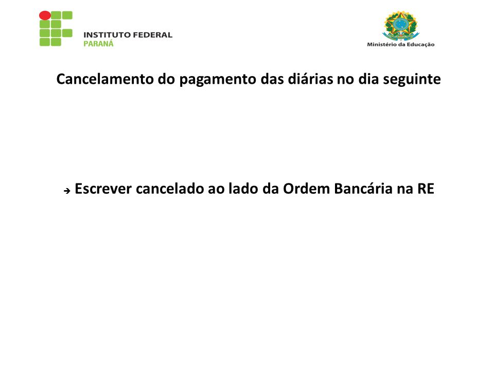 Cancelamento do pagamento das diárias no dia seguinte  Escrever cancelado ao lado da Ordem Bancária na RE