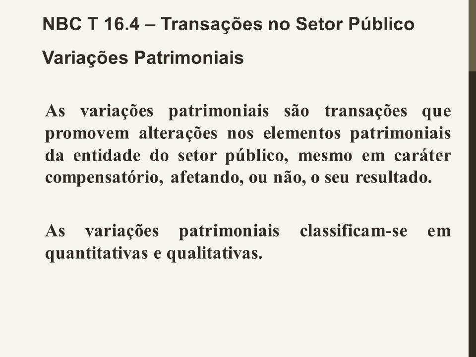 NBC T 16.4 – Transações no Setor Público Variações Patrimoniais As variações patrimoniais são transações que promovem alterações nos elementos patrimo