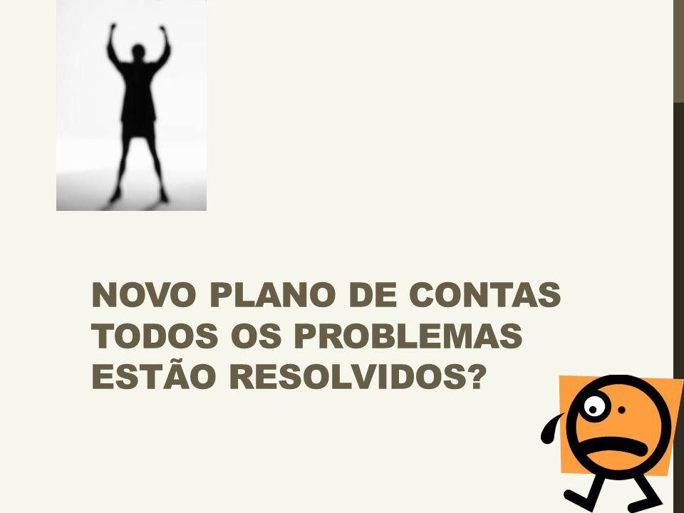 NOVO PLANO DE CONTAS TODOS OS PROBLEMAS ESTÃO RESOLVIDOS?