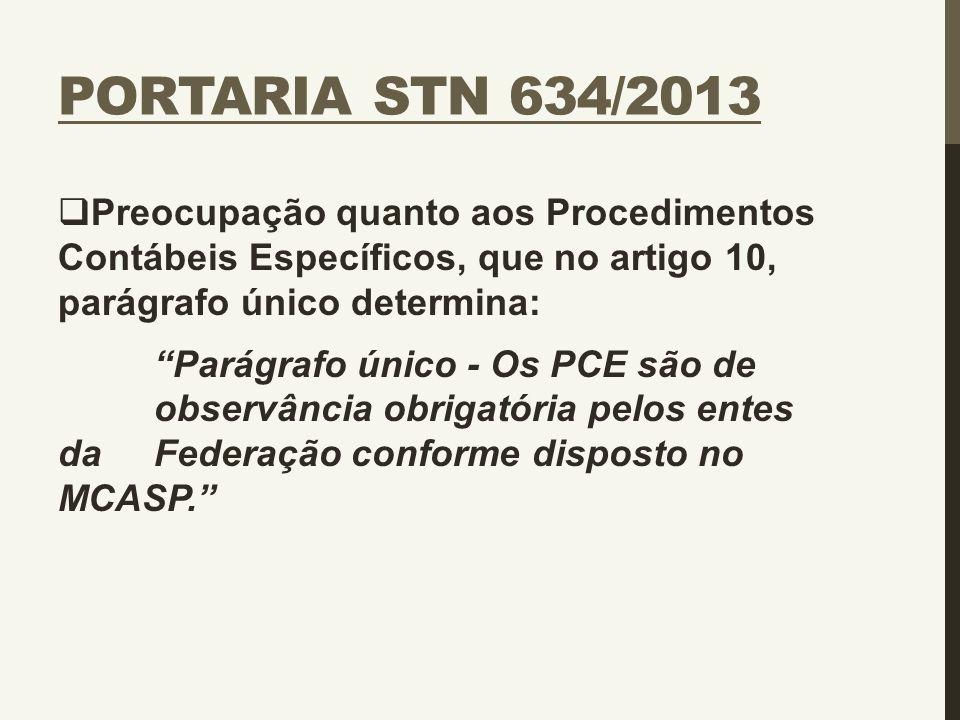 """PORTARIA STN 634/2013  Preocupação quanto aos Procedimentos Contábeis Específicos, que no artigo 10, parágrafo único determina: """"Parágrafo único - Os"""