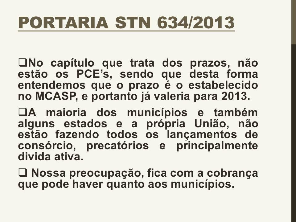 PORTARIA STN 634/2013  No capítulo que trata dos prazos, não estão os PCE's, sendo que desta forma entendemos que o prazo é o estabelecido no MCASP,