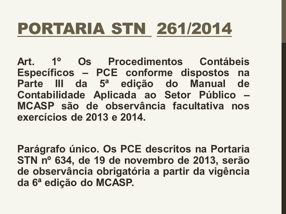 PORTARIA STN 261/2014 Art. 1º Os Procedimentos Contábeis Específicos – PCE conforme dispostos na Parte III da 5ª edição do Manual de Contabilidade Apl