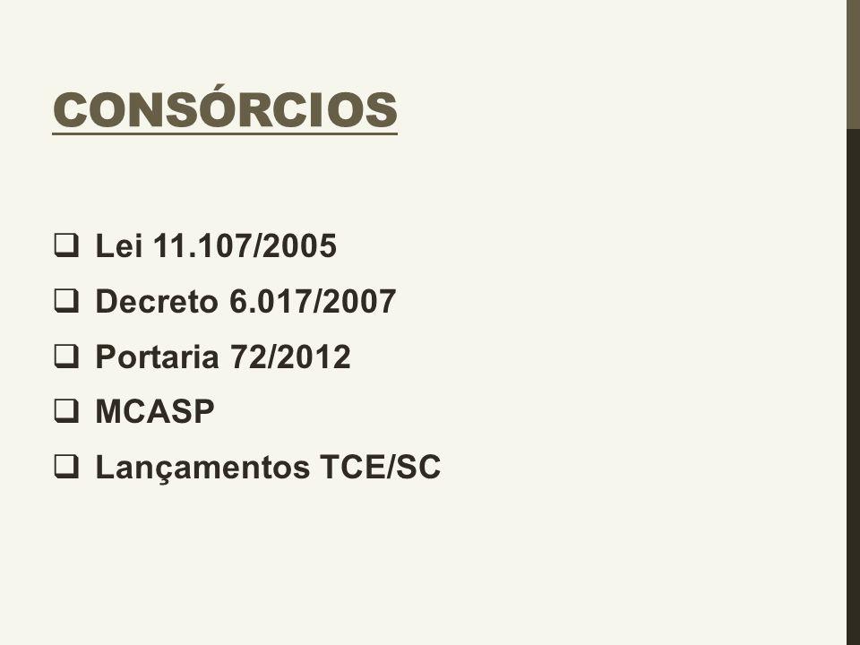 CONSÓRCIOS  Lei 11.107/2005  Decreto 6.017/2007  Portaria 72/2012  MCASP  Lançamentos TCE/SC