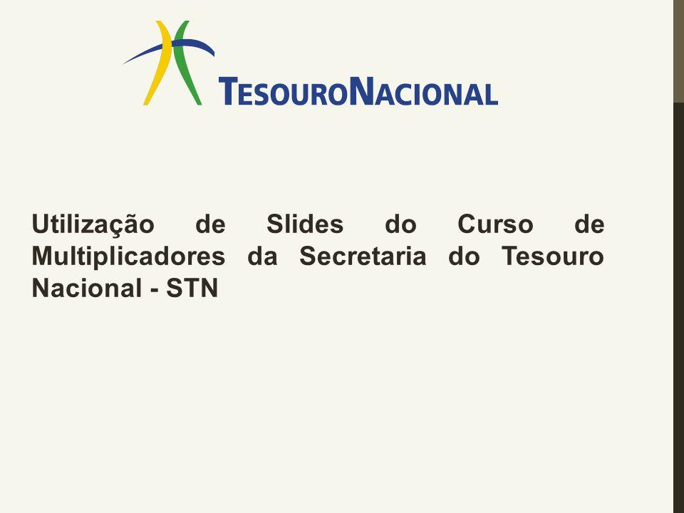 Utilização de Slides do Curso de Multiplicadores da Secretaria do Tesouro Nacional - STN