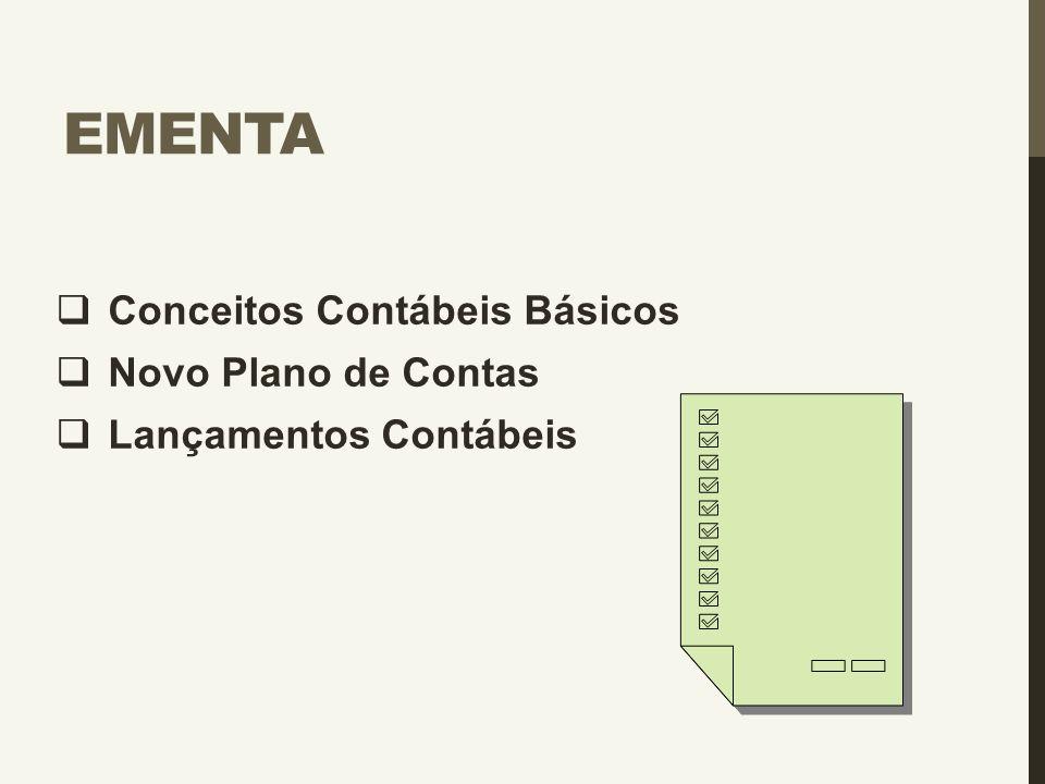 EMENTA  Conceitos Contábeis Básicos  Novo Plano de Contas  Lançamentos Contábeis