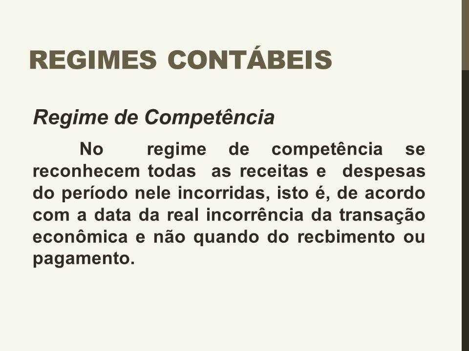 REGIMES CONTÁBEIS Regime de Competência No regime de competência se reconhecem todas as receitas e despesas do período nele incorridas, isto é, de aco