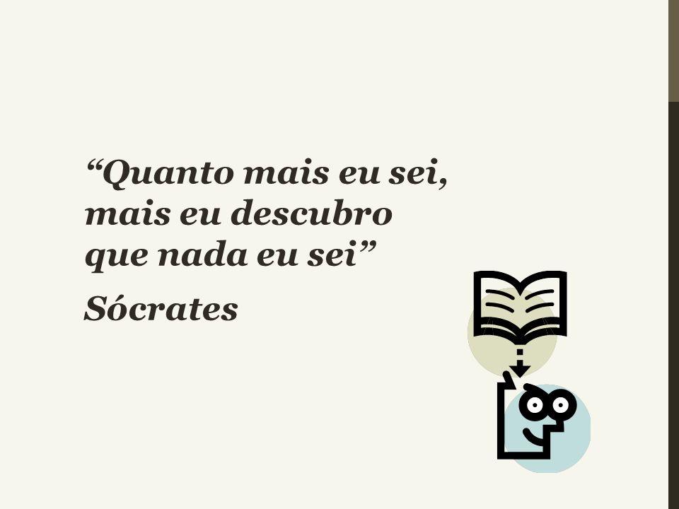 """""""Quanto mais eu sei, mais eu descubro que nada eu sei"""" Sócrates"""