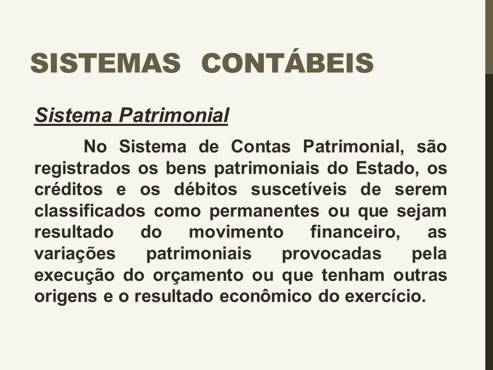 SISTEMAS CONTÁBEIS Sistema Patrimonial No Sistema de Contas Patrimonial, são registrados os bens patrimoniais do Estado, os créditos e os débitos susc