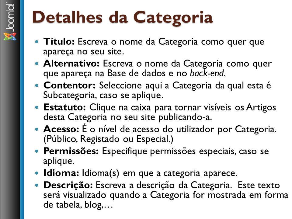 Detalhes da Categoria Título: Escreva o nome da Categoria como quer que apareça no seu site. Alternativo: Escreva o nome da Categoria como quer que ap