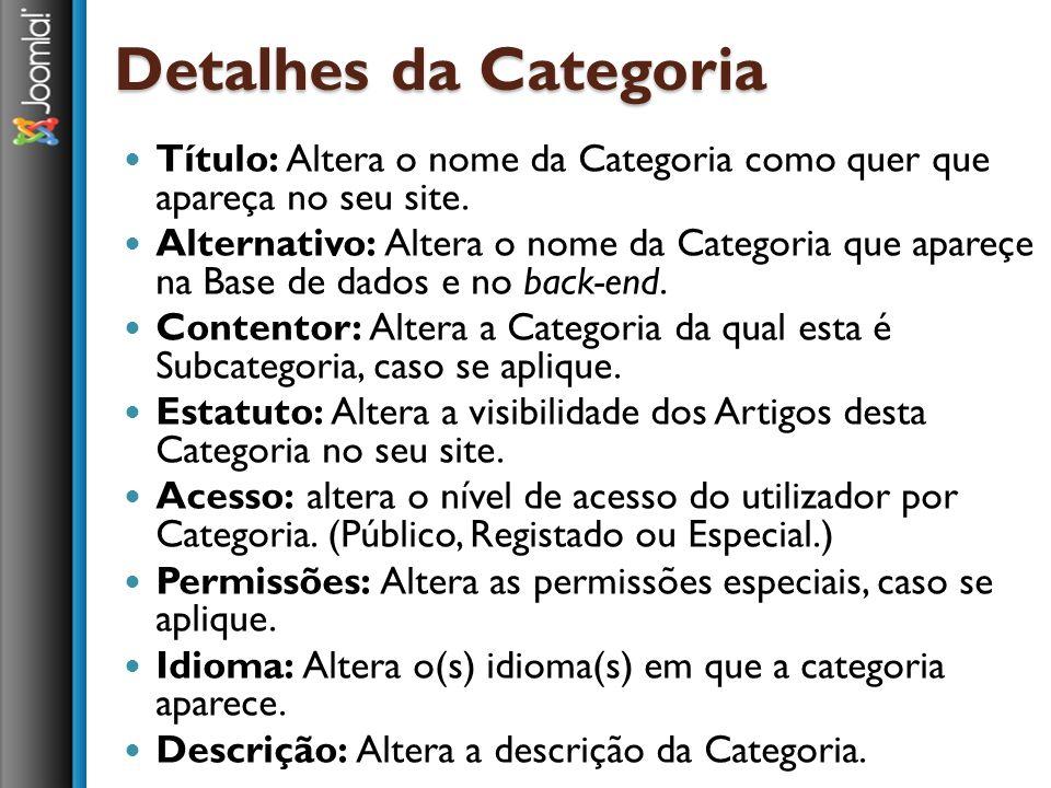 Detalhes da Categoria Título: Altera o nome da Categoria como quer que apareça no seu site. Alternativo: Altera o nome da Categoria que apareçe na Bas