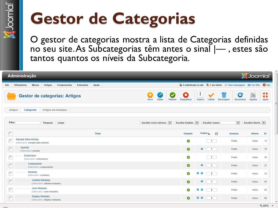 Gestor de Categorias O gestor de categorias mostra a lista de Categorias definidas no seu site. As Subcategorias têm antes o sinal |—, estes são tanto