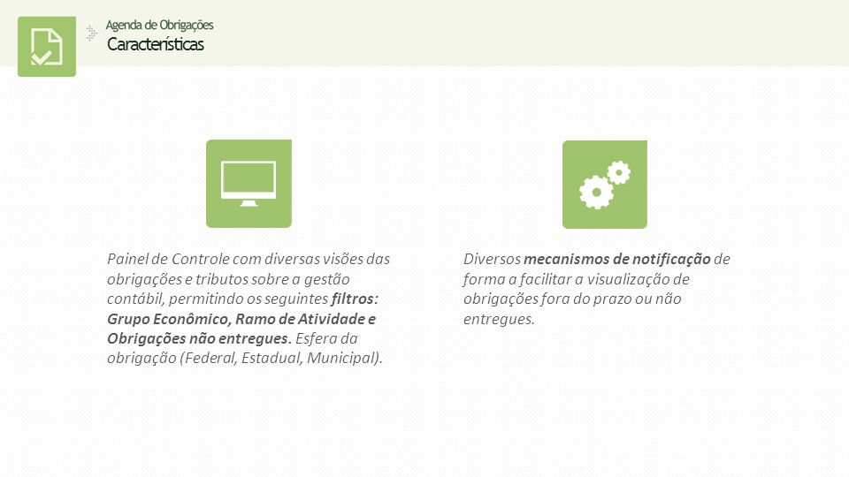 Painel de Controle com diversas visões das obrigações e tributos sobre a gestão contábil, permitindo os seguintes filtros: Grupo Econômico, Ramo de Atividade e Obrigações não entregues.