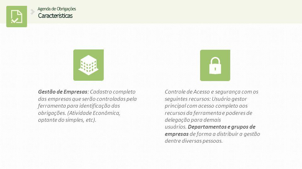 Características Gestão de Empresas: Cadastro completo das empresas que serão controladas pela ferramenta para identificação das obrigações.