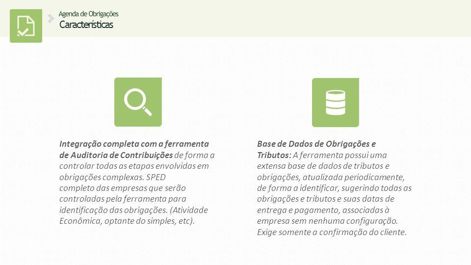 Características Integração completa com a ferramenta de Auditoria de Contribuições de forma a controlar todas as etapas envolvidas em obrigações complexas.