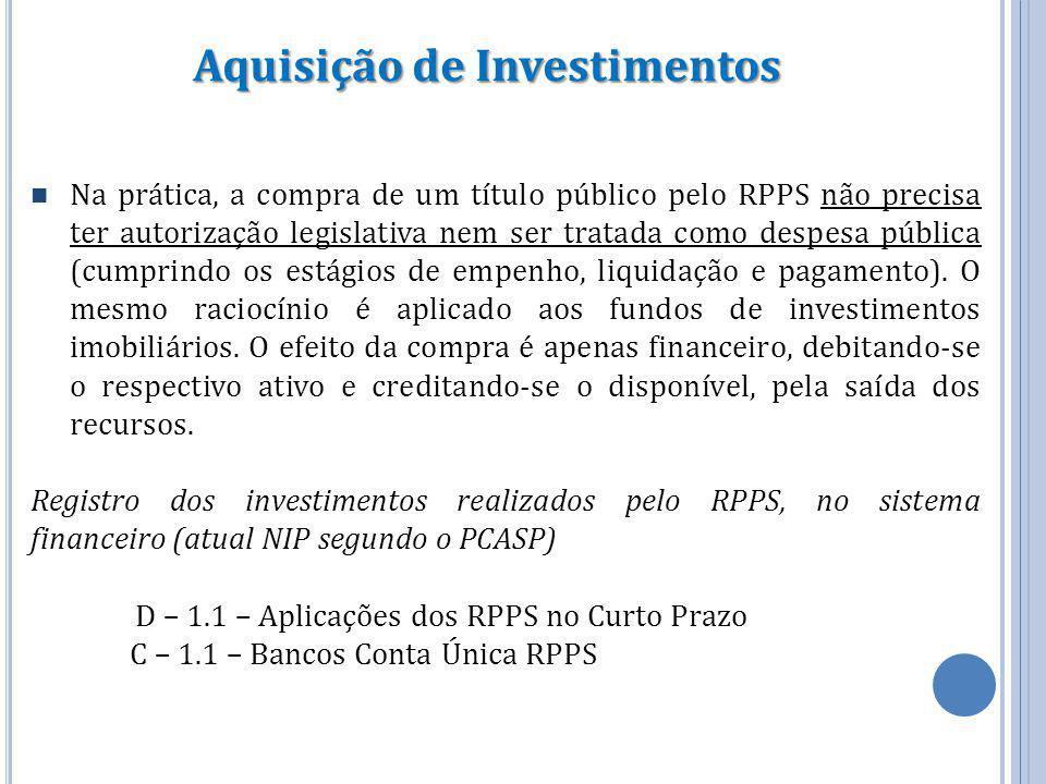 Aquisição de Investimentos Na prática, a compra de um título público pelo RPPS não precisa ter autorização legislativa nem ser tratada como despesa pú