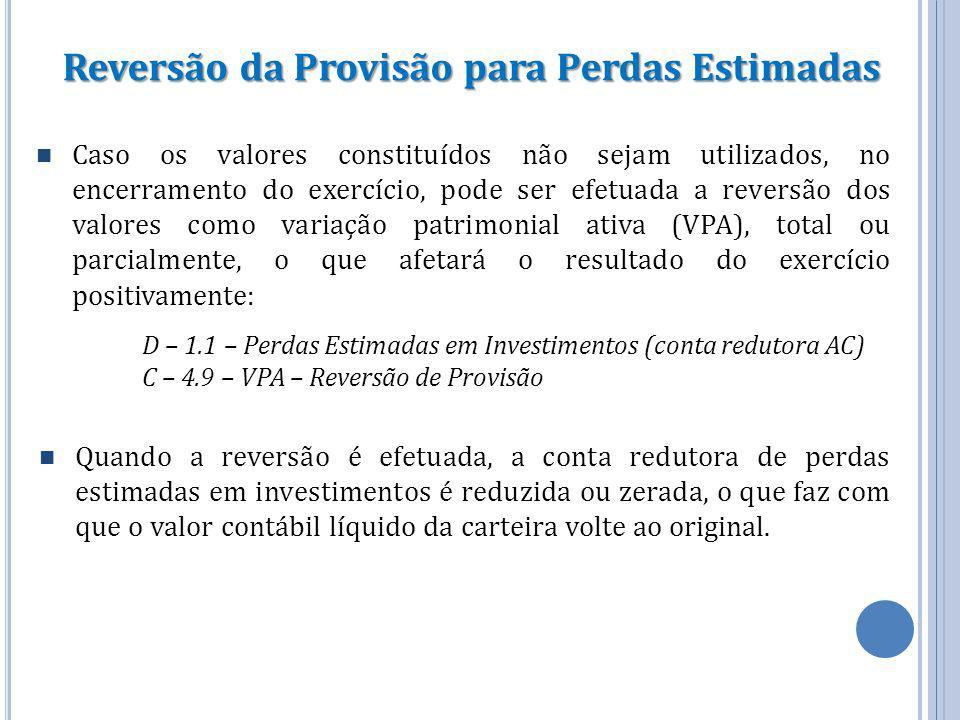 Reversão da Provisão para Perdas Estimadas Caso os valores constituídos não sejam utilizados, no encerramento do exercício, pode ser efetuada a revers