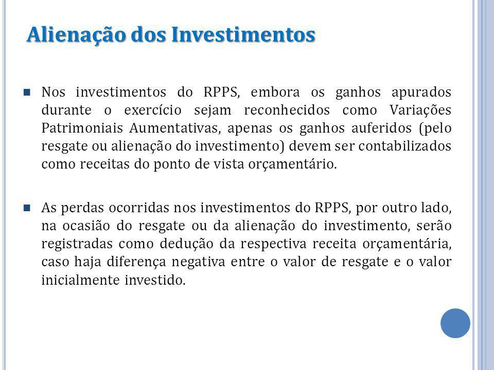 Alienação dos Investimentos Nos investimentos do RPPS, embora os ganhos apurados durante o exercício sejam reconhecidos como Variações Patrimoniais Au